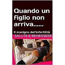 Quando un figlio non arriva......: Il macigno dell'infertilità (Italian Edition)