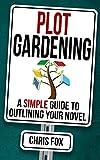 Plot Gardening: Write Faster, Write Smarter: Volume 7