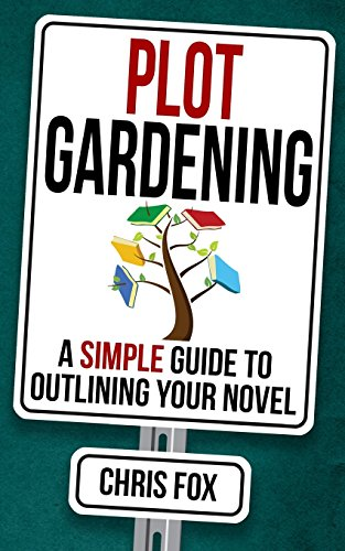Plot Gardening: Write Faster, Write Smarter: Volume 7 por Chris Fox