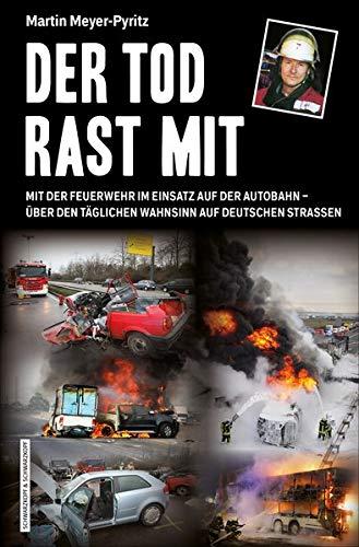 Der Tod rast mit: Mit der Feuerwehr im Einsatz auf der Autobahn - über den täglichen Wahnsinn auf deutschen Straßen