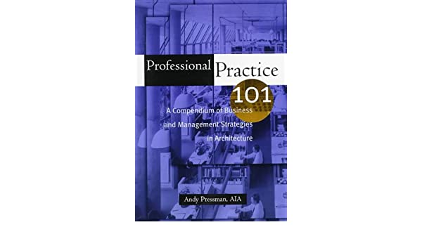 Professional Practice 101: A Compendium of Business and