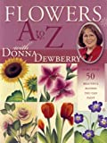Image de Flowers A to Z with Donna Dewberry