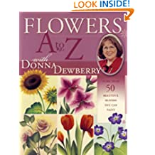 Flowers A to Z with Donna Dewberry: More Than 50 Beautiful Blooms You Can Paint