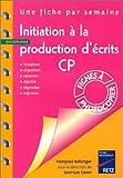 Initiation à la production d'écrits, CP - Imaginer, organiser, raconter, décrire, légender, informer