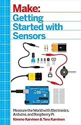 Getting Started with Sensors: Measure the World with Electronics, Arduino, and Raspberry Pi by Kimmo Karvinen (2014-08-24)