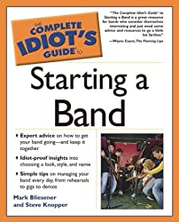 Complete Idiot's Guide to Starting a Band (The Complete Idiot's Guide)