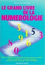 Le Grand Livre de la Numerologie - Mieux se connaître et comprendre les autres grâce aux nombres de François Notter