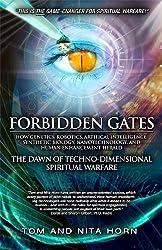 Forbidden Gates: How Genetics, Robotics, Artificial Intelligence, Synthetic Biology, Nanotechnology, & Human Enhancement Herald The Dawn Of Techno-Dimensional Spiritual Warfare by Thomas R. Horn (2011-01-01)