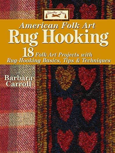 Woolley Fox American Folk Art Rug Hooking: 18 American Folk Art Projects with Rug Hooking Basics, Tips & Techniques: 18 Folk Art Projects with Rug Hooking Basics, Tips and Techniques -