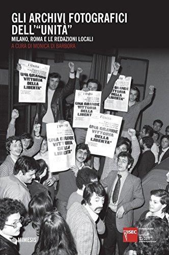 Gli archivi fotografici dell'«Unità». Milano, Roma e le redazioni locali