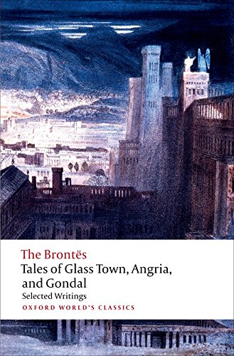 Oxford World's Classics: Tales of Glass Town, Angria, and Gondal (World Classics)