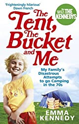 The Tent, the Bucket and Me by Emma Kennedy (29-Apr-2010) Paperback