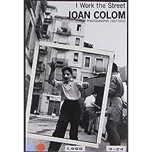 Joan Colom: I Work the Street, Photographs 1957-2010 by David Balsells (28-Aug-2014) Hardcover