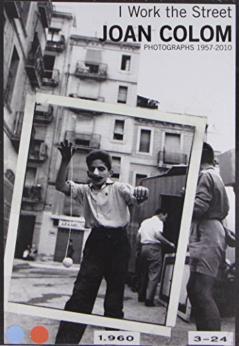 Joan Colom: I Work the Street, Photographs 1957-2010 by David Balsells (28-Aug-2014) Hardcover