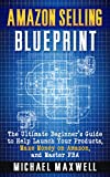 Amazon Selling Blueprint: The Ultimate Beginner's Guide to Help Launch Your Products, Make Money on Amazon, and Master FBA