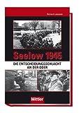 Seelow 1945 - Die Entscheidungsschlacht an der Oder