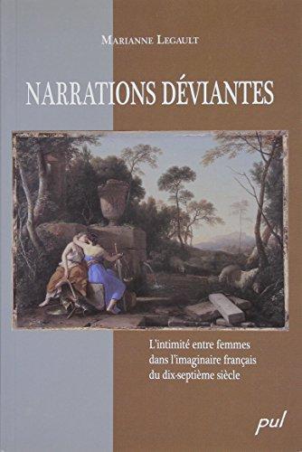 Narrations déviantes : L'intimité entre femmes dans l'imaginaire français du dix-septième siècle