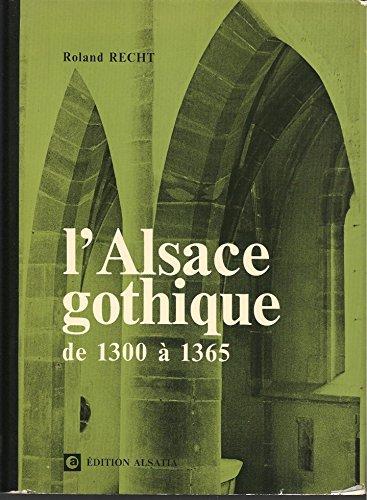 L'Alsace gothique de 1300 à 1365 : étude d'architecture religieuse (Études d'art et d'architecture)