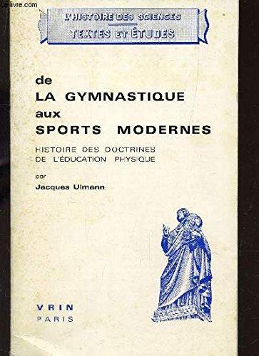 DE LA GYMNASTIQUE AUX SPORTS MODERNES - HISTOIRE DES DOCTRINES DE L'EDUCATION PHYSIQUE /