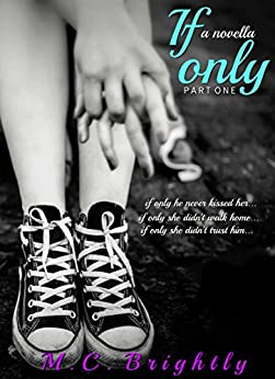 If Only: A novella part 1 (If Only serial) by [Brightly, M.C.]