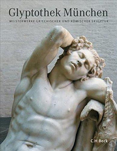 Glyptothek München: Meisterwerke griechischer und römischer Skulptur -