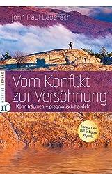 Vom Konflikt zur Versöhnung: Kühn träumen - pragmatisch handeln (German Edition)