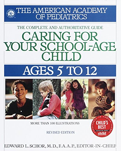 Caring for Your School-Age Child: Ages 5 to 12. Complete and Authoritative Guide. (Child Care)