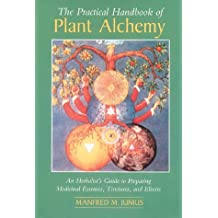 The Practical Handbook of Plant Alchemy: An Herbalist's Guide to Preparing Medicinal Essences, Tinctures, and Elixirs by Manfred M. Junius (1985-12-01)