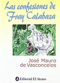 Las confesiones de fray calabaza par José Mauro de Vasconcelos