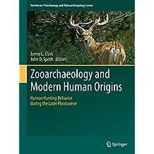 Zooarchaeology and Modern Human Origins: Human Hunting Behavior during the Later Pleistocene (Vertebrate Paleobiology and Paleoanthropology)