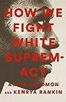 How We Fight White Supremacy par Solomon