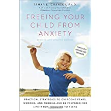 Freeing Your Child from Anxiety, Revised and Updated Edition: Practical Strategies to Overcome Fears, Worries, and Phobias and Be Prepared for Life--from Toddlers to Teens
