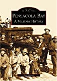 Pensacola Bay, A Military History (FL) (Images of America) by Dale Manuel (2004-01-20)
