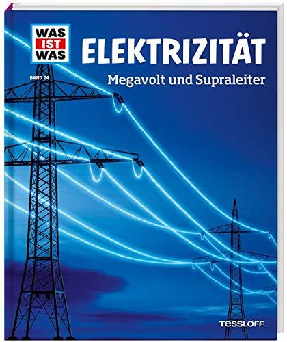 WAS IST WAS Band 24 Elektrizität. Megavolt und Supraleiter (WAS IST WAS Sachbuch, Band 24)