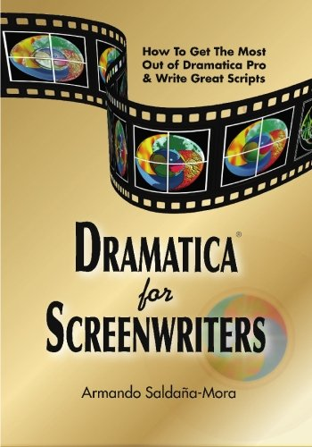 Dramatica(r) for Screenwriters: How to Get the Most out of Dramatica(r) Pro & Write Great Scripts