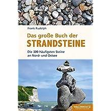 Das große Buch der Strandsteine: Die 300 häufigsten Steine an Nord- und Ostsee