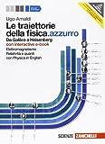 Le traiettorie della fisica. azzurro. Da Galileo a Heisenberg. Con interactive e-book. Per le Scuole superiori. Con espansione online: 2