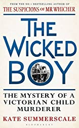 The Wicked Boy: The Mystery of a Victorian Child Murderer by Kate Summerscale (2016-04-29)