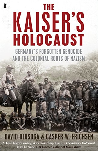 The Kaiser's Holocaust: Germany's Forgotten Genocide and the Colonial Roots of Nazism (English Edition)