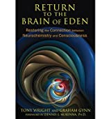 [(Return to the Brain of Eden: Restoring the Connection Between Neurochemistry and Consciousness)] [Author: Tony Wright] published on (July, 2014)