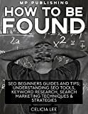 SEO 2018: How to be Found: SEO Beginners Guides and Tips; Understanding SEO Tools, Keyword Research, Search Marketing Techniques & Strategies (English Edition)