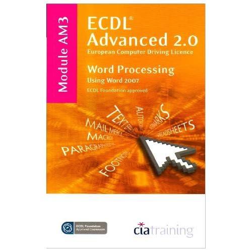 ECDL Advanced Syllabus 2.0 Module AM3 Word Processing Using Word 2007: Module AM3 (Ecdl Advanced 20) by CiA Training Ltd. (2009-05-31)