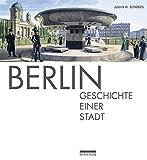 Berlin: Geschichte einer Stadt