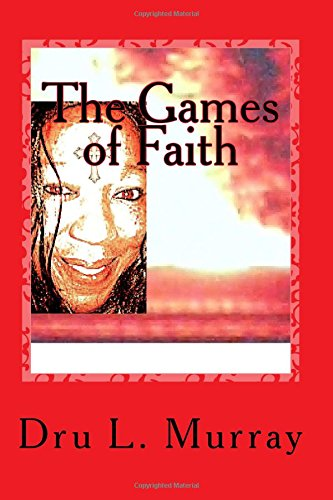 THE GAMES of FAITH (The Faith Way) por Ms. Drul. L. Murray