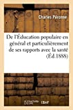De l'Éducation populaire en général et particulièrement de ses rapports avec la santé: conférence faite le 27 mai 1888, Société de prévoyance et de secours mutuels de Sedan...