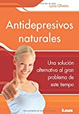 Antidepresivos naturales: Una Solución Alternativa Al Gran Problema De Este Tiempo (Sano Y Natural/Healthy and Natural)