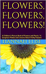 Flowers, Flowers, Flowers! A Real-Aloud to Your Kids Children's Picture Book of Flowers and Plants: 71 Gorgeous Photos and Lessons About Pretty Flowers