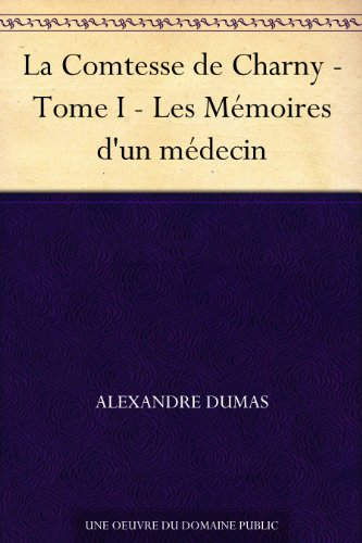 Couverture du livre La Comtesse de Charny - Tome I - Les Mémoires d'un médecin