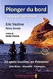 Plonger du bord... plongez autrement : 52 spots insolites en Provence (Côte bleue, Marseille, Calanques)