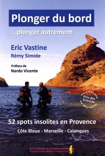 Descargar Libro Plonger du bord... plongez autrement : 52 spots insolites en Provence (Côte bleue, Marseille, Calanques) de Eric Vastine